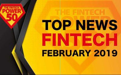 Top Fintech News in February 2019
