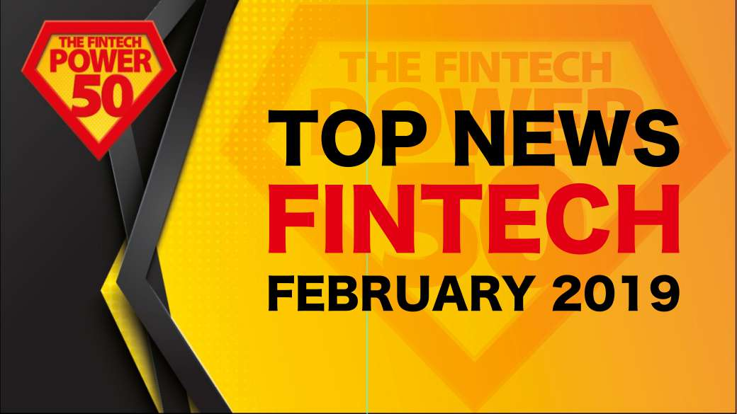 Top Fintech News February 2019 by The Fintech Power 50